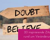 Hier findest du 20 inspirierende und mutmachende Zitate rund um Veränderung