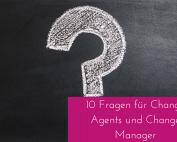 10 wichtige Fragen für Change Agents